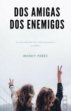Dos amiga Dos enemigos by user11219200