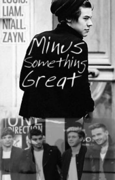 Minus Something Great (Sequel to Adopted By One Direction) by FairyDreams_24