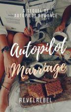 Autopilot Marriage: a Sequel of Autopilot Romance by revelrebel