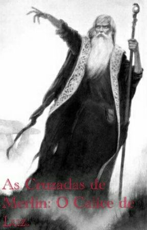 As Cruzadas de Merlin: O Cálice de Luz. by JPSantana23