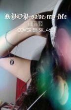 Kpop save my life by Maknae09
