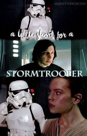 A Little Short For A Stormtrooper [Reylo] by iamsithprincess