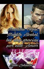 Malditas Vegas, Maldito alcohol, les doy gracias por esté amor. by Tammy_Spies