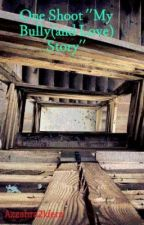 One Shoot ''My Bully(and Love) Story'' by Azzahra21dera
