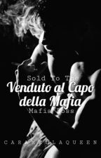 Venduto al Capo della Mafia [COMPLETED] by CaramellaQueen