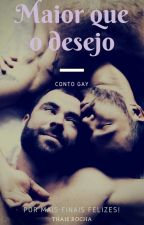Maior que o desejo. Conto Gay CONCLUÍDO by Tatalili34