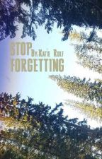 Stop Forgetting by Eminems4kitkat