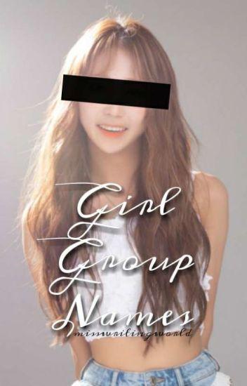 Girl Group Names - 🖤Author Kait❤ - Wattpad