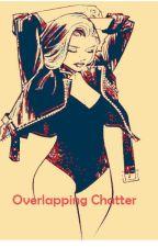 Overlapping Chatter by goddessinthegarden13