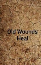 Old Wounds Heal by AvengerOfTheGods