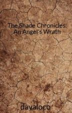 The Shade Chronicles: An Angel's Wrath by dayaloco