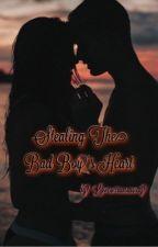 Stealing The Bad Boy's Heart by loveorrunaway