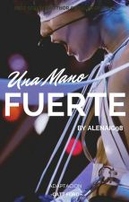 Una Mano Fuerte - 2Min- Finalizado. by Alenaig98