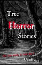 True HORROR stories by Shyle18finity