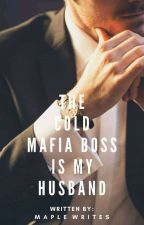 The Cold Mafia Boss Is My Husband  by xBlindxHunterx