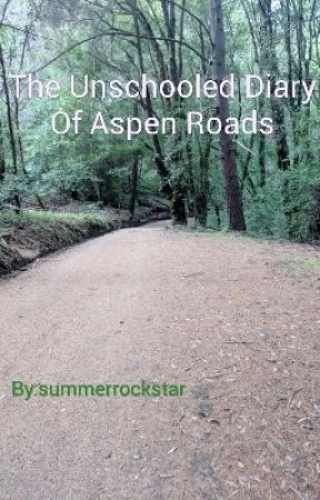 The Unschooled diary of Aspen Roads by summerrockstar