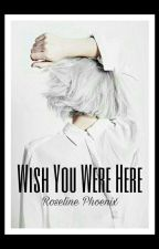 Wish You Were Here by roseline_phoenix