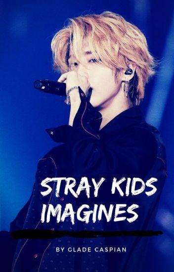Stray Kids Imagines - Glade Caspian - Wattpad