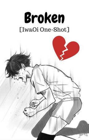 Broken [IwaOi One Shot] by OinkAbby
