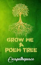 Grow Me A Poem Tree by Escapethepeace