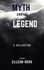 myth and legend by elleonrosk