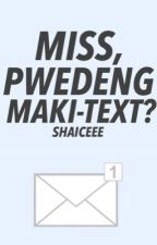 Miss, pwedeng maki-text? by Shaiceee