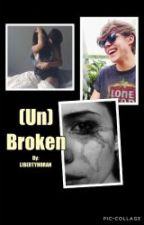 Un(Broken) [An Ashton Irwin Love Story] by Irishsweetheart