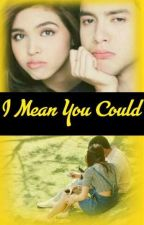 I Mean You Could (Aldub / Maichard Fanfiction) on hiatus by MengIsPink