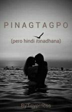 PINAGTAGPO (pero hindi itinadhana) by tinyprncss