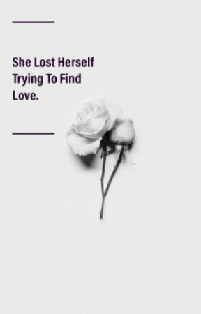 She Lost Herself Trying To Find Love. by ImInHere