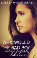 why would the bad boy want a girl like me ? by notjustarandomwriter