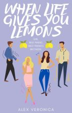 When Life Gives You Lemons by alex_veronica