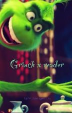 Grinch x reader  by Mr_flamingprincess