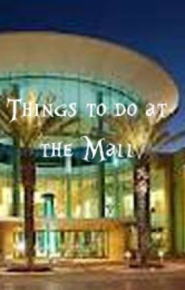 Things to do at the Mall by FlynnRider