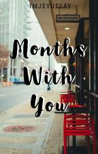 Months with You by imjeyuelay