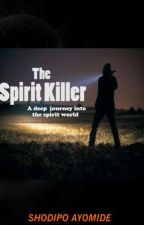 The Spirit Killer by ShodipoAyomide