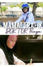 Mamat Trafik Doktor Punya by atikahika02