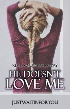 He doesn't love me... ~Niall Horan love story~ by ActMyAgeX