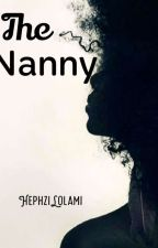 The Nanny ✔ by HephziLolami