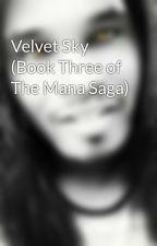 Velvet Sky (Book Three of The Mana Saga) by AsherTensei