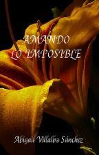 Amando lo imposible (Saga Imposibles III) by Lyannar