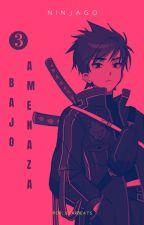 Ninjago 3: Bajo Amenaza (COMPLETA) by StarBeats