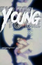 Far Too Young To Die by Optypesyreal