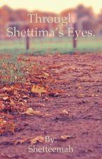 Through Shettima's Eyes by Shetteemah