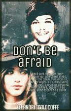 Don't Be Afraid || lwt × ejc by hesontheloose