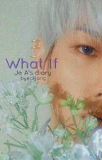 Je A's diary - What If by byeoljjang