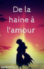 De la haine à l'amour [Tome1] by eguillon56