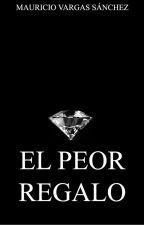 EL PEOR REGALO by MauricioVargasSnchez