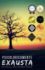 Psicologicamente Exausta [Volume I] by Leticia_Oliver_Dias