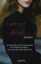 I am not afraid, tome2 by Elise974